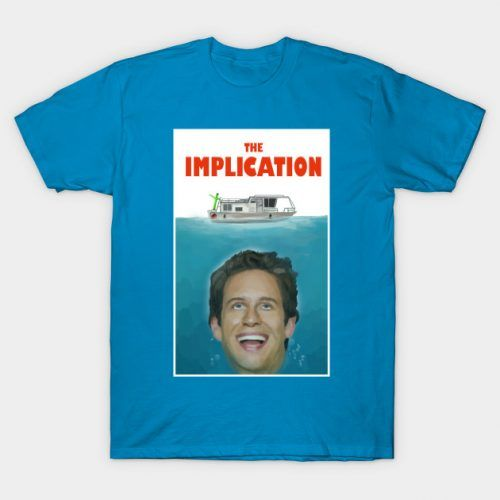 20b747505b The Implication Always Sunny T-Shirt. An awesome mashup of Dennis Reynolds  and the Jaws poster.