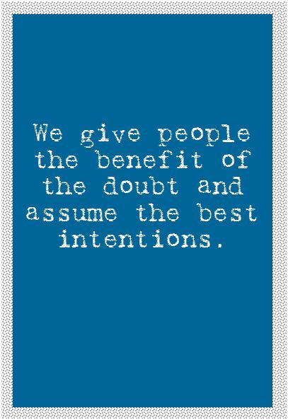 Give People The Benefit Of The Doubt And Assume The Best Intentions