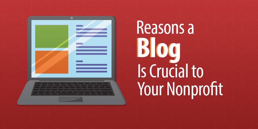 3 Reasons a Blog Is Crucial to Your Nonprofit Non profit