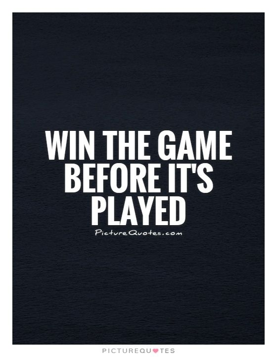 Win the game before it's played. Picture Quotes
