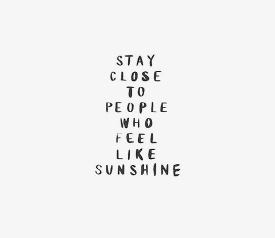 Stay close to people who feel like sunshine - inspirational life quote