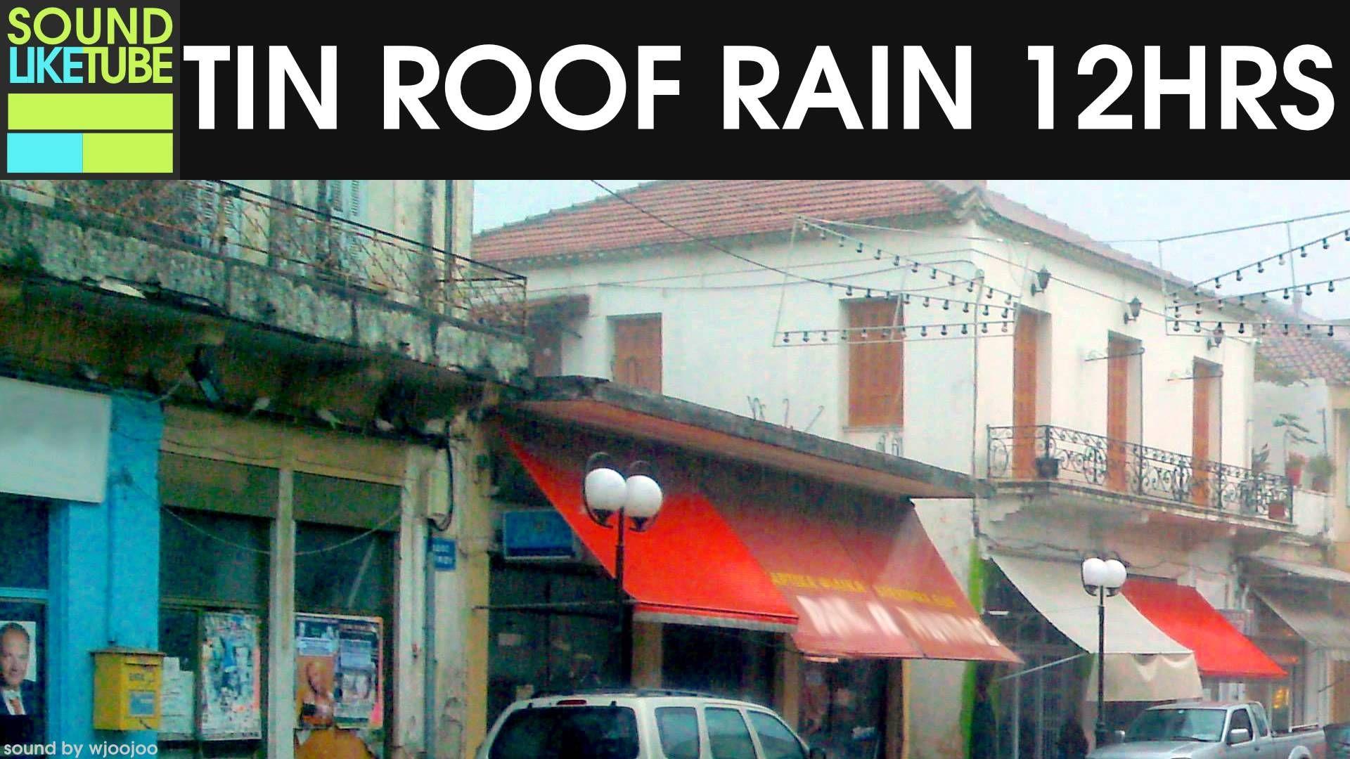 Rain On Tin Roof 12 Hours Rain Sounds Sound Of Rain Tin Roof Rain