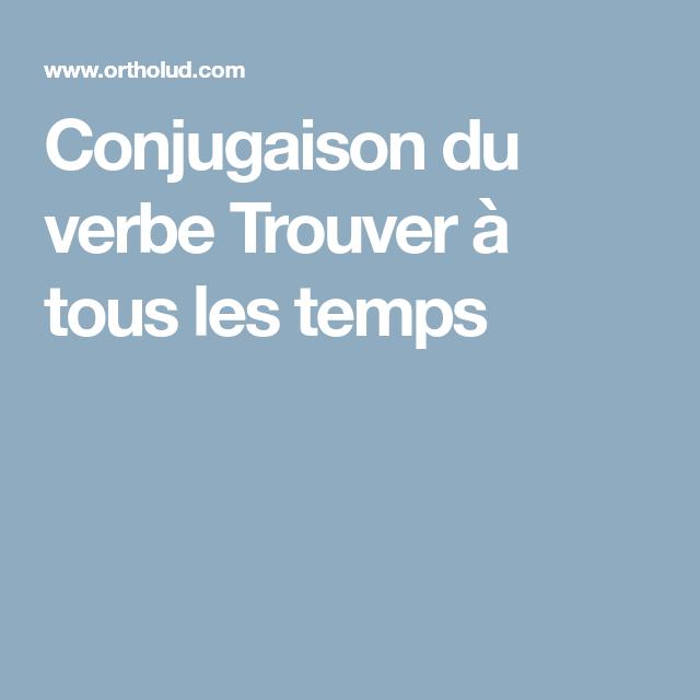 Conjugaison Du Verbe Trouver A Tous Les Temps Verbe Conjugaison Trouver