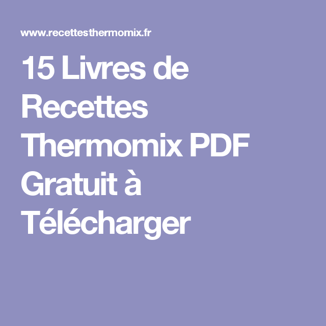 15 livres de recettes thermomix pdf gratuit t l charger thermomix pinterest recette. Black Bedroom Furniture Sets. Home Design Ideas