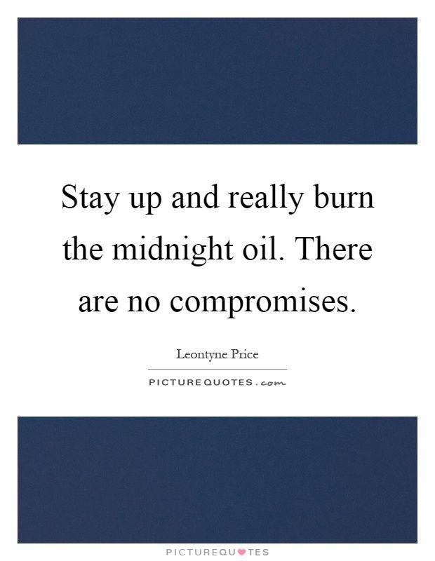 Stay up and really burn the midnight oil There are no compromises - price quotations