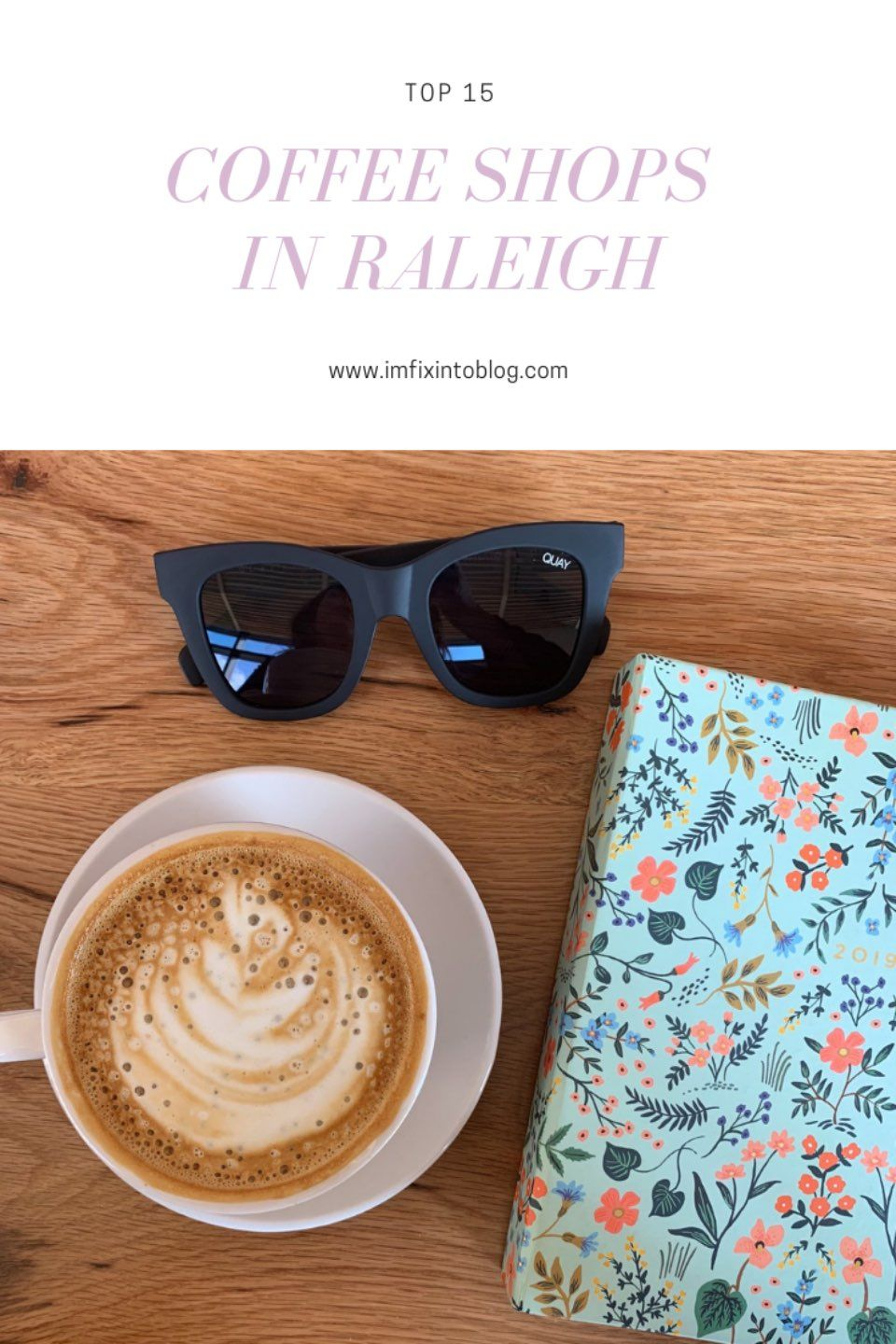 Top 15 Coffee Shops In Raleigh Nc Local Love I M Fixin To Coffee Shop Raleigh Travel Fashion Girl