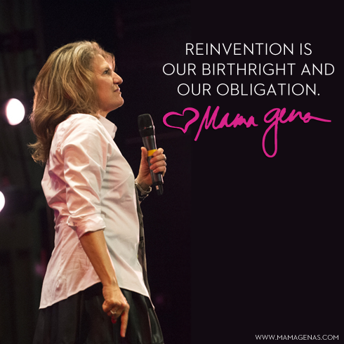 """Reinvention is our birthright and our obligation."" -Mama Gena"