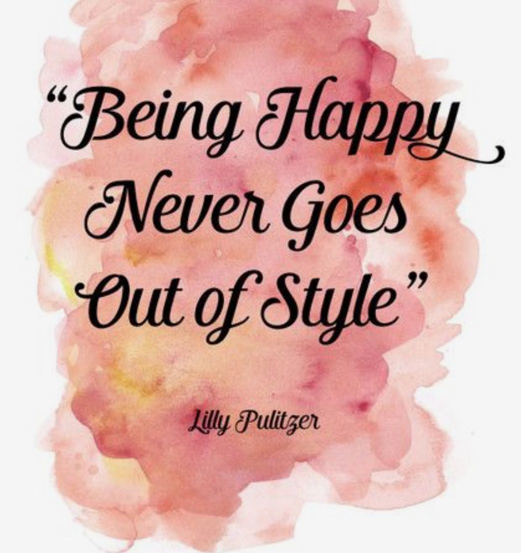 """Being Happy Never goes Out of Style "" Lilly Pulitzer A Paper Luxe original art print We love this quote by iconic designer Lilly Pulitzer"