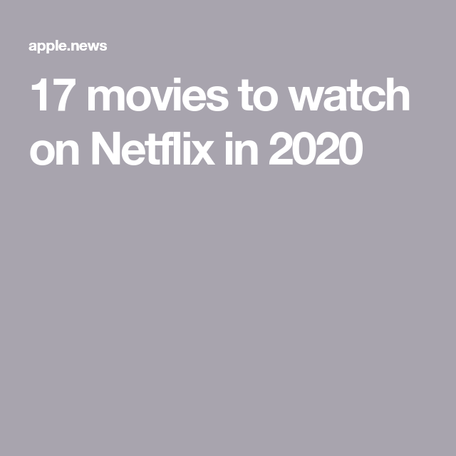 17 movies to watch on Netflix in 2020 — HELLO!