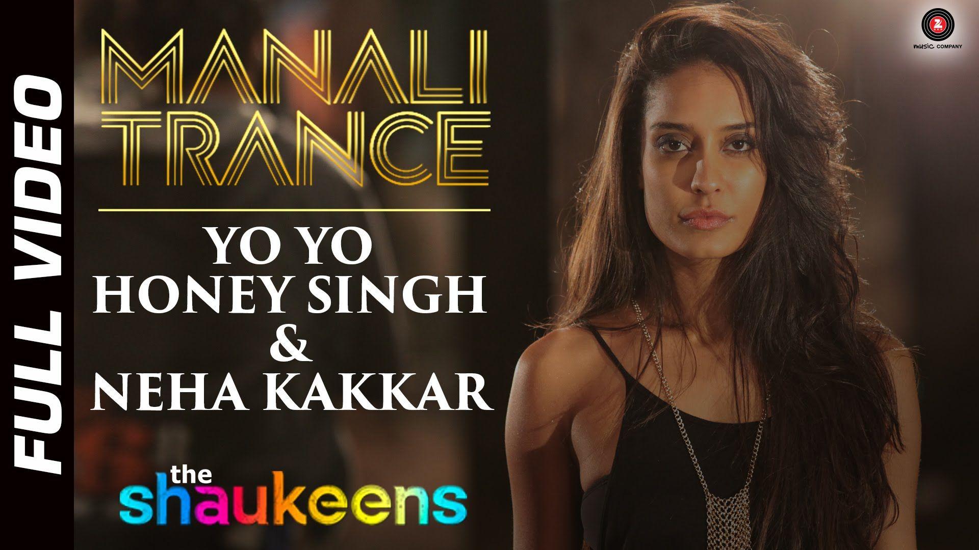 Manali Trance Full Video Yo Yo Honey Singh Neha Kakkar The Shaukeens Lisa Haydon Yo Yo Honey Singh Neha Kakkar The Shaukeens