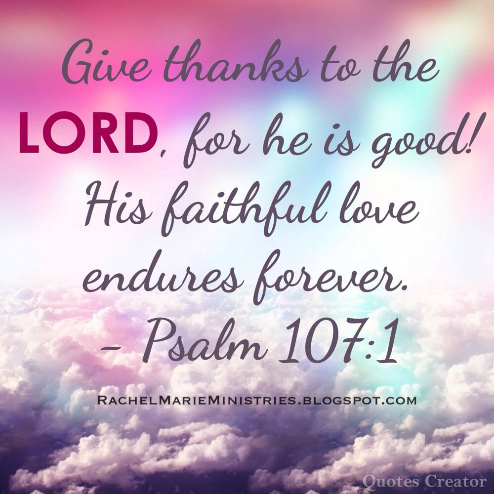 Give Thanks To The Lord For He Is Good His Faithful Love Endures