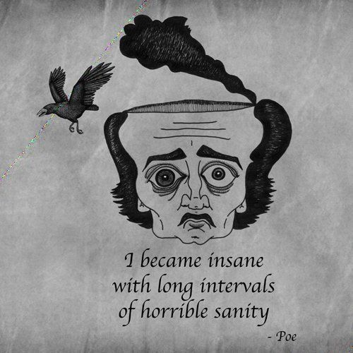 i became insane long intervals of horrible sanity poe i became insane long intervals of horrible sanity edgar allan poe criminal minds quote from the good