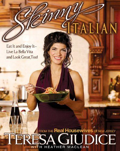 Skinny Italian: Eat It and Enjoy It - Live La Bella Vita and Look Great, Too! by Teresa Giudice, http://www.amazon.com/dp/1401310354/ref=cm_sw_r_pi_dp_w9JVqb0MTBDA8