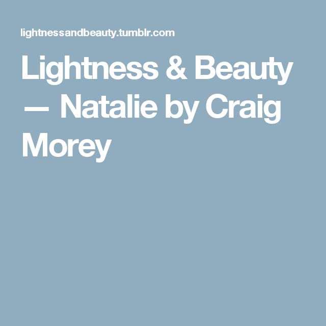 Lightness & Beauty — Natalie by Craig Morey