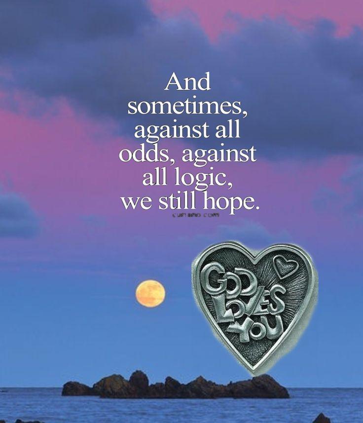 Against all odds, we still hope