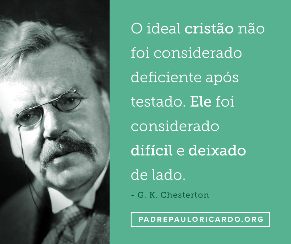 G K Chesterton Frases O Ideal Cristão Não Foi Considerado