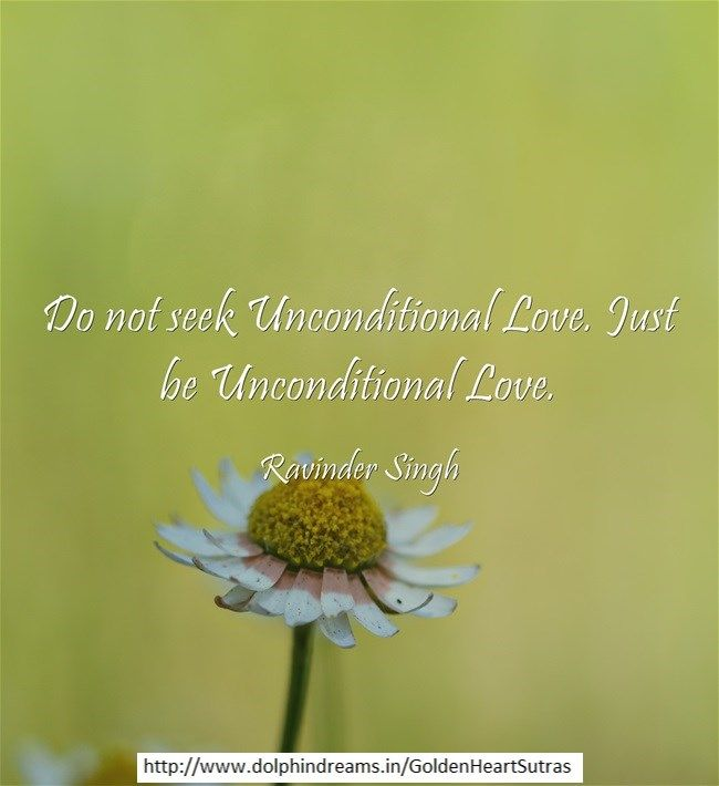 Do not seek unconditional love.