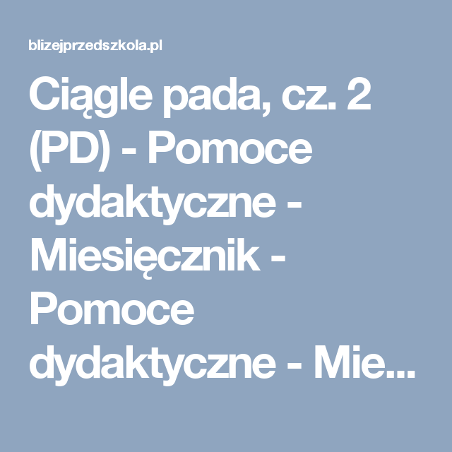 Ciągle pada, cz. 2 (PD) - Pomoce dydaktyczne - Miesięcznik - Pomoce dydaktyczne - Miesięcznik - Miesięcznik - BLIŻEJ PRZEDSZKOLA