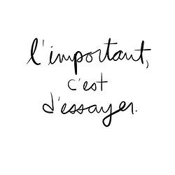The important thing is to try !!! (French maybe?).