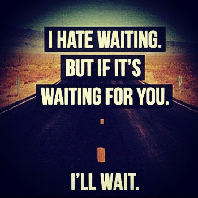 Ill Wait For You Loving You Waiting For You Quotes Ill Wait