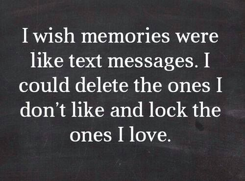 I wish memories were like text messages