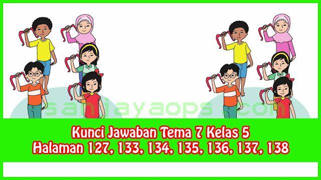Kunci Jawaban Buku Siswa Tema 7 Kelas 5 Halaman 127 133 134 135 136 137 138 Buku Belajar Kunci
