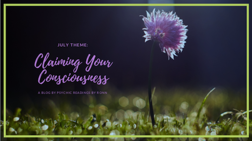 July Claiming Your Consciousness Psychic Readings By Ronn