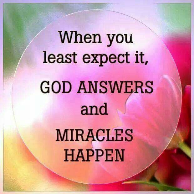Gods Miracles Quotes: When You Least Expect It, God Answers And Miracles Happen
