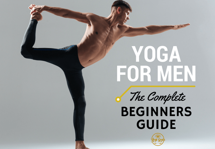 The complete beginner's guide to yoga for men yogi goals.