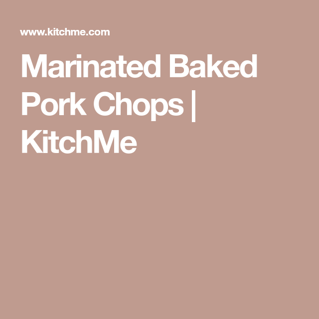 Marinated Baked Pork Chops | KitchMe