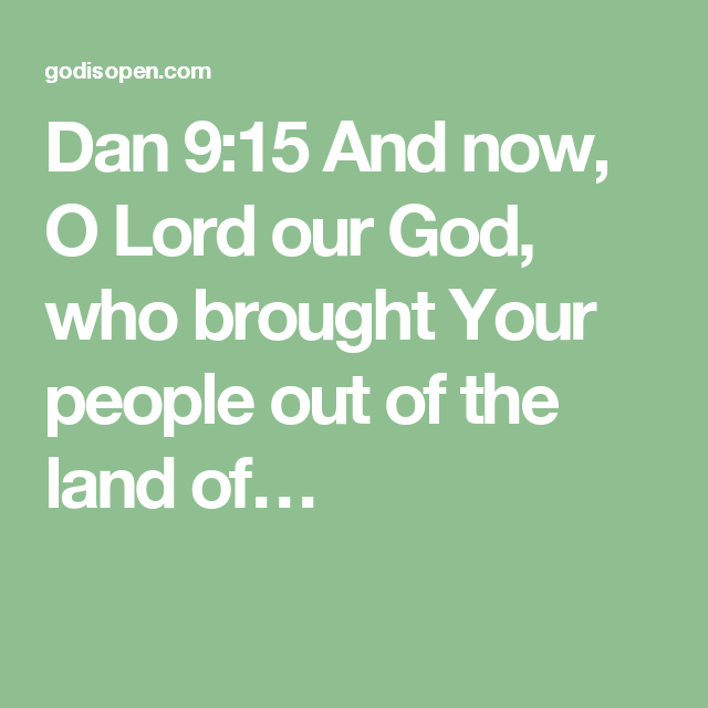 Dan 9:15  And now, O Lord our God, who brought Your people out of the land of…