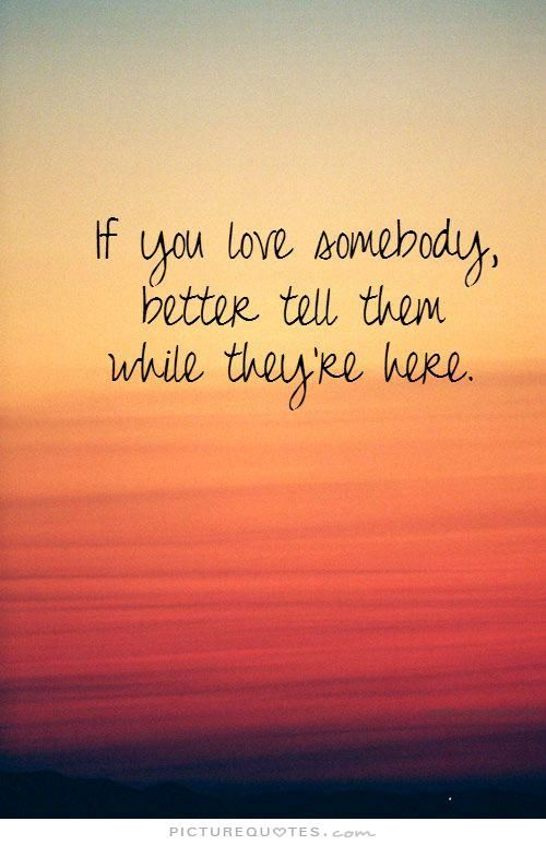 Tell me you love somebody