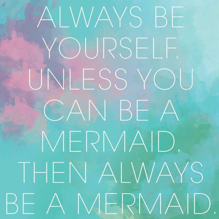 Always Be Yourself Or A Mermaid Mermaid Quotes Mermaid