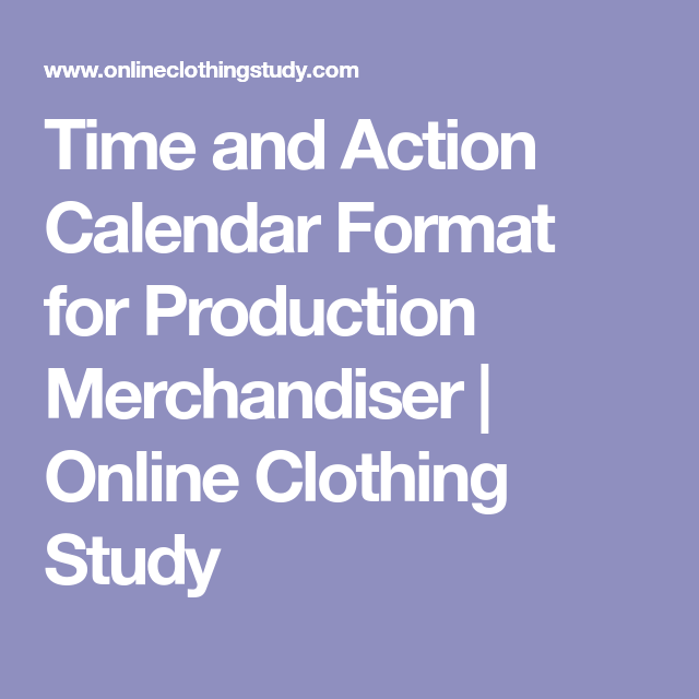 Time And Action Calendar Format For Production Merchandiser