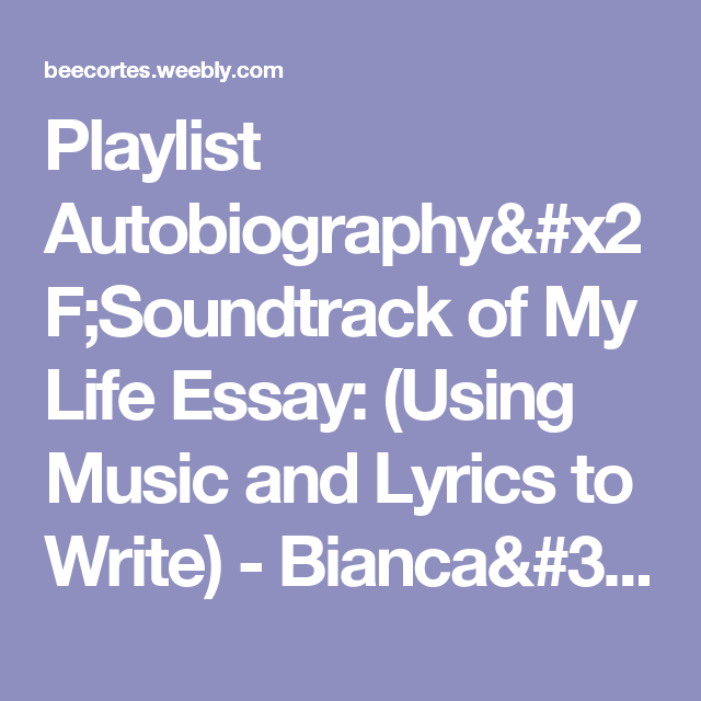 playlist autobiography soundtrack of my life essay using music  playlist autobiography soundtrack of my life essay using music and lyrics to write