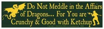 Bumper Sticker Do Not Meddle In The Affairs Of Dragons For You