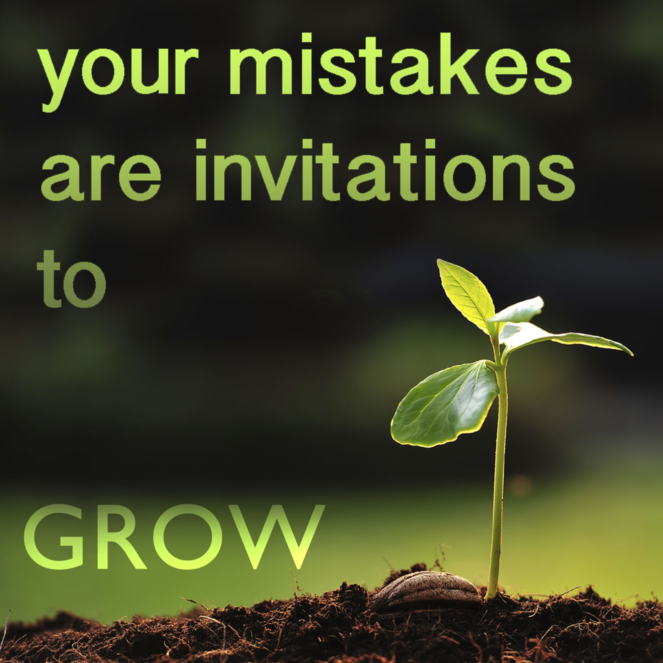 your mistakes are invitations to grow