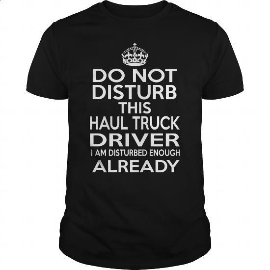 HAUL TRUCK DRIVER - DISTURB T4 - #sweats #personalized sweatshirts. GET YOURS => https://www.sunfrog.com/LifeStyle/HAUL-TRUCK-DRIVER--DISTURB-T4-124390359-Black-Guys.html?id=60505
