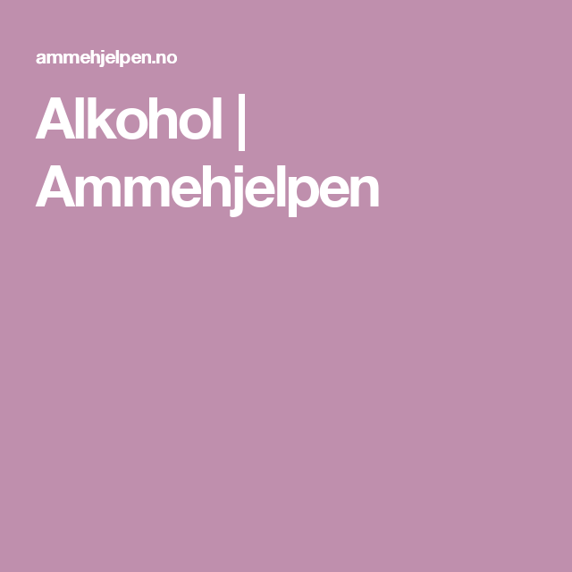 Alkohol | Ammehjelpen
