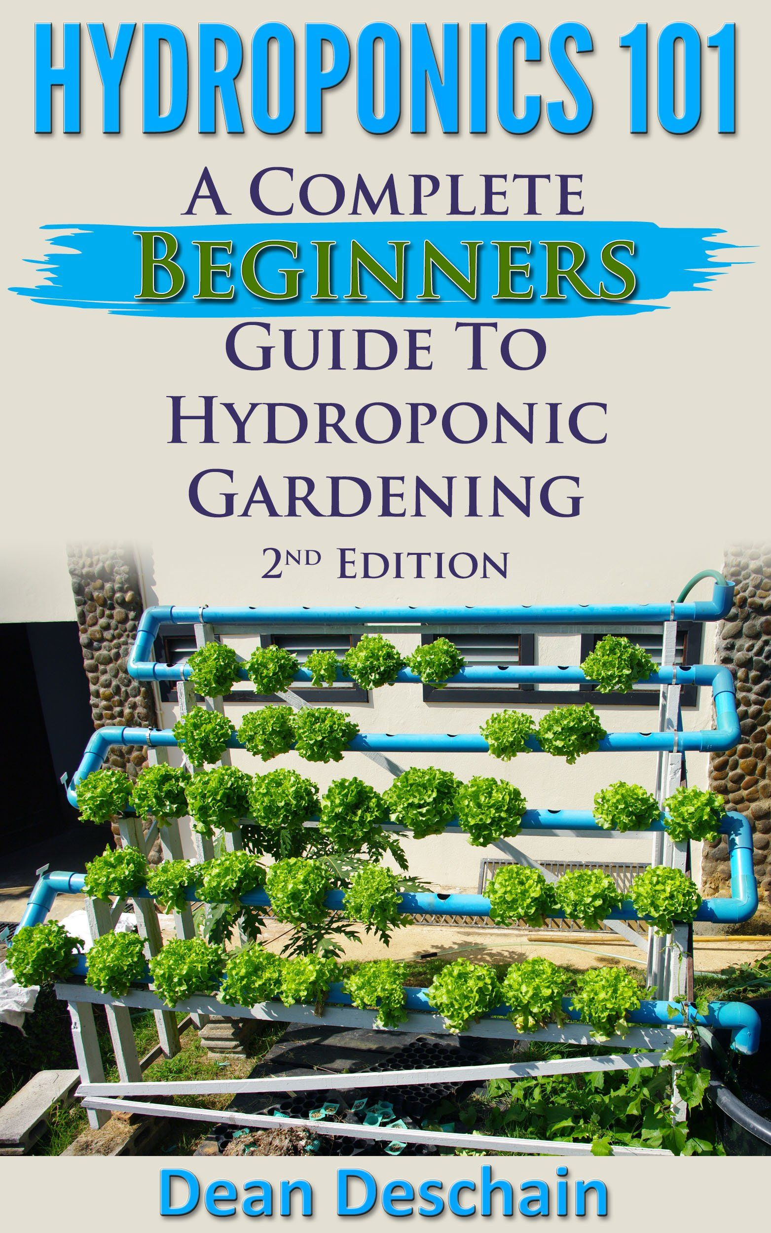 Hydroponics 101 A Complete Beginner S Guide To Hydroponic Gardening 2nd Edition Greenhouse Vegetable Grow Hydroponic Gardening Hydroponics Diy Hydroponics