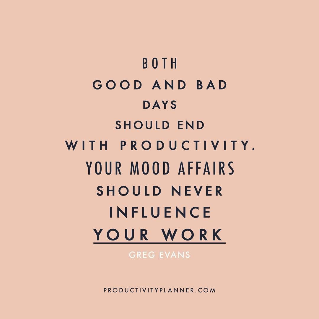 Don't let your mood affect your productivity. You are in control | #beproductive #productivityquotes