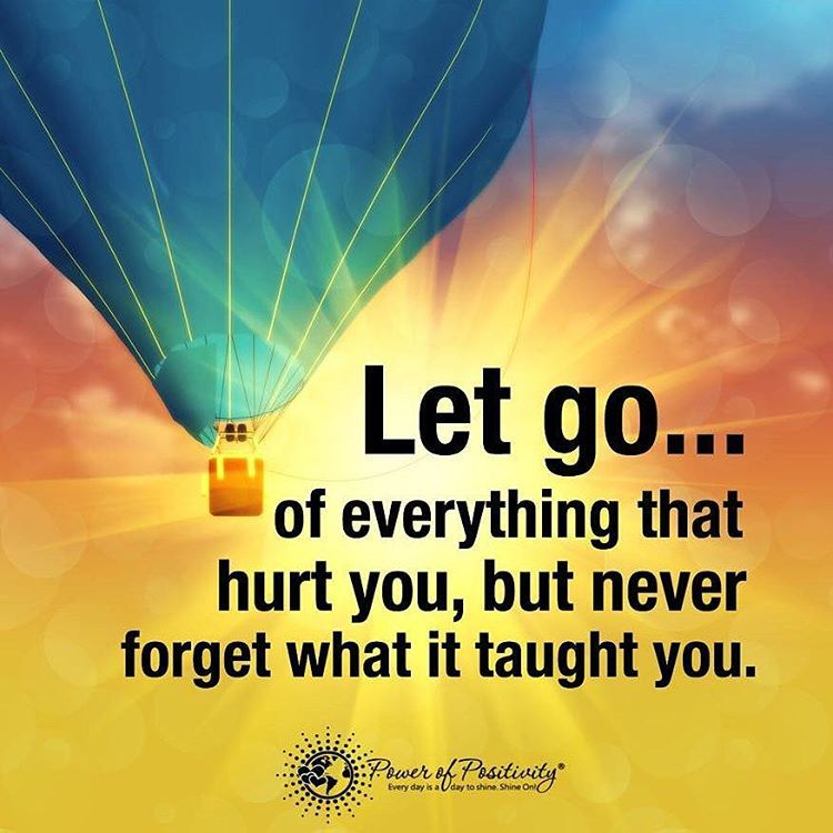 """Let go... of everything that hurt you, but never forget what it taught you. #powerofpositivity"""