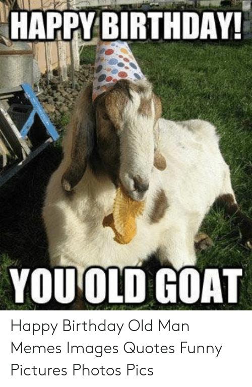 Happy Birthday Old Man Meme Generator - Imgflip
