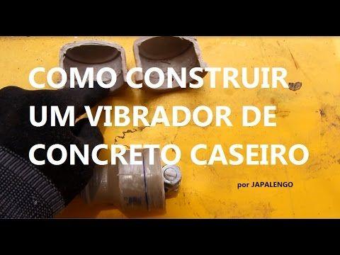 c3e128cc9 COMO CONSTRUIR UM VIBRADOR PARA CONCRETO (CASEIRO) por JAPALENGO - YouTube