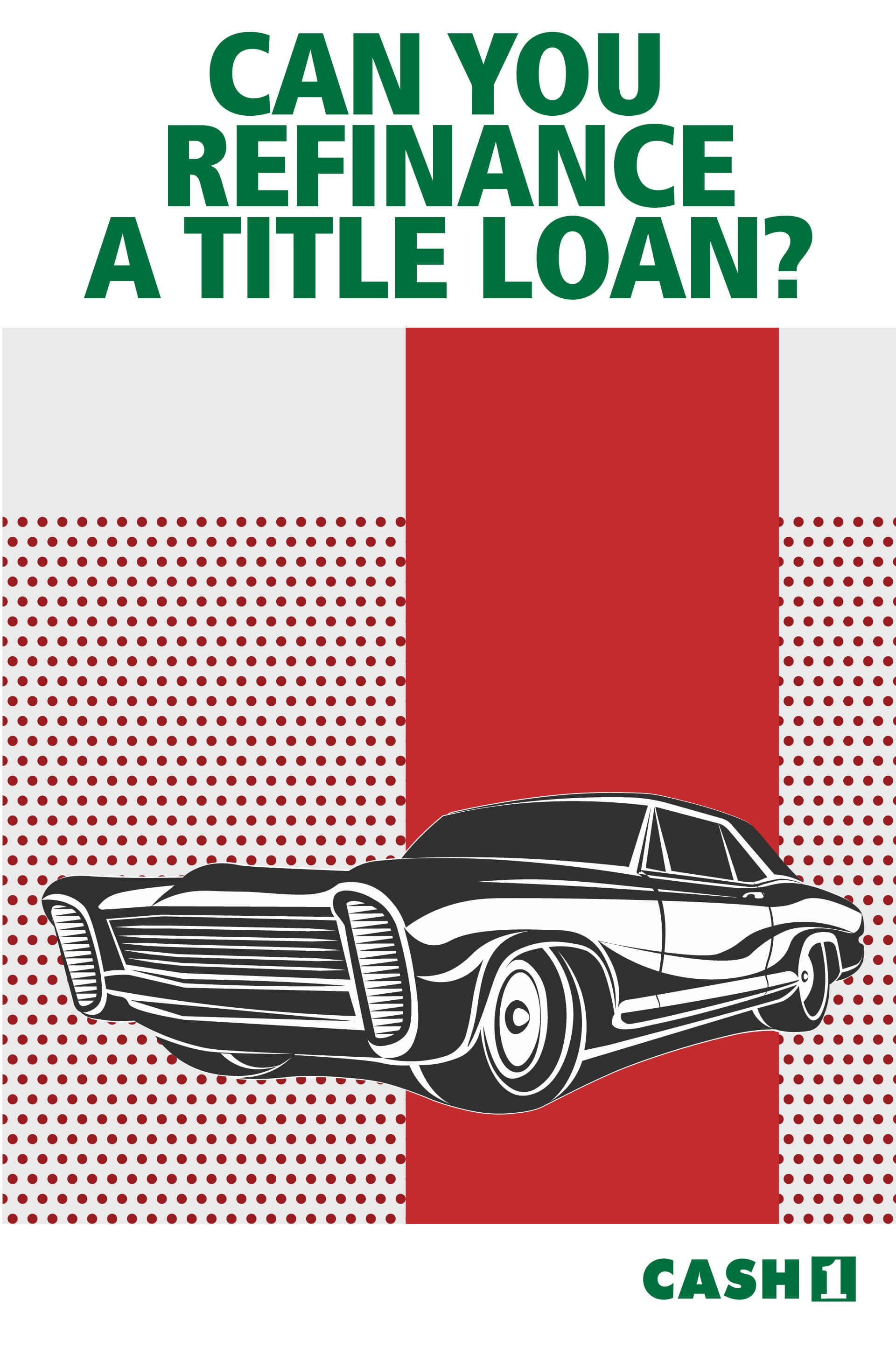 Can you refinance a title loan yes get cash for your