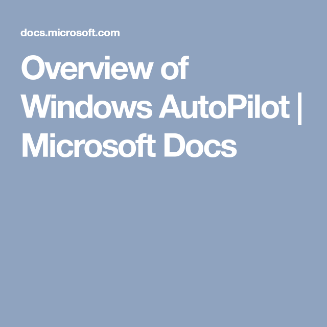 Overview of Windows AutoPilot | Microsoft Docs | Windows