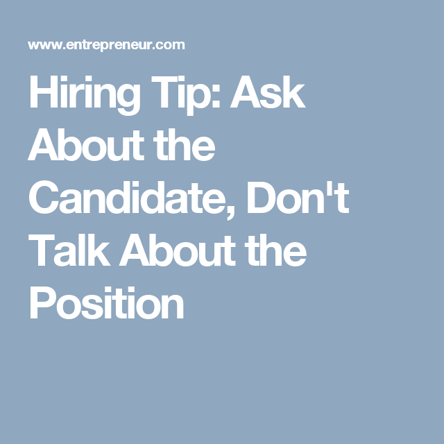 Hiring Tip: Ask About the Candidate, Don't Talk About the Position