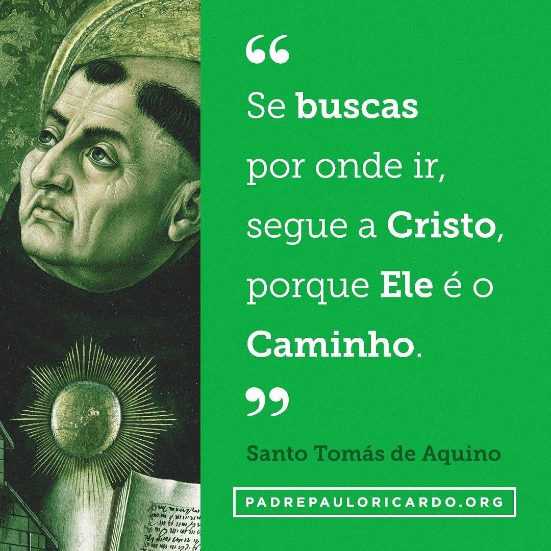 Santo Tomás De Aquino Frases Se Buscas Por Onde Ir Segue A Cristo