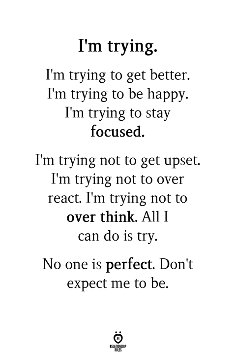 I'm Trying. I'm Trying To Get Better. I'm Trying To Be Happy