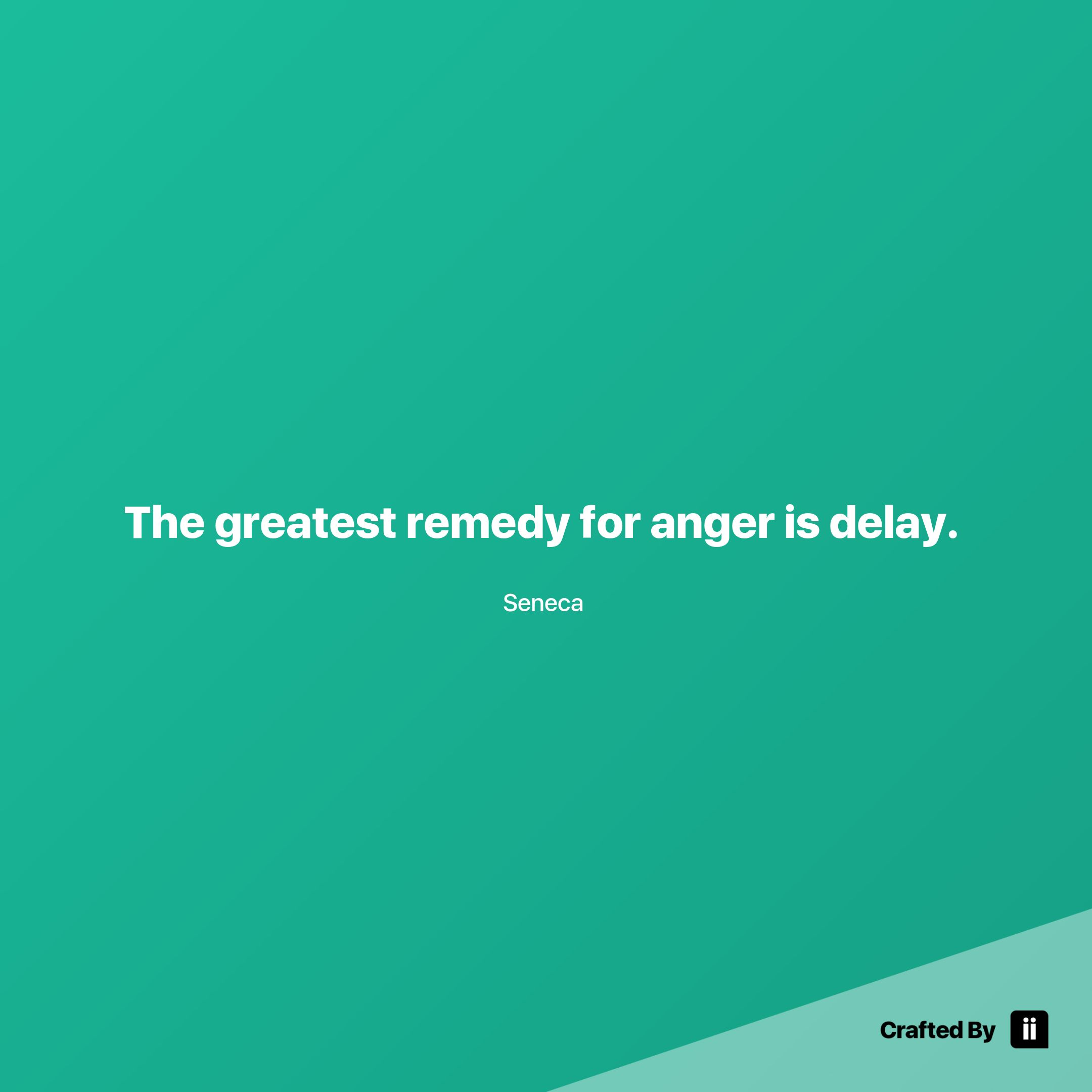 The greatest remedy for anger is delay by seneca quotes by seneca quotes wordstoliveby malvernweather Image collections